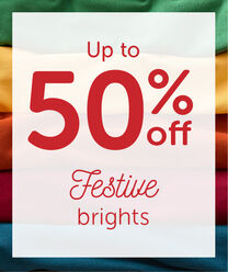 Up to 50% OFF Festive Brights